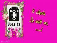 Personalizare felicitari de Ziua femeii 8 martie   8 Martie La multi ani, ...! - Rama foto de 8 Martie