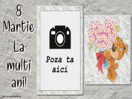 Personalizare felicitari de Ziua femeii 8 martie   8 Martie La multi ani! - Rama foto