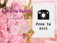 Personalizare felicitari de Ziua femeii 8 martie   8 Martie Fericit ...! - Rama foto