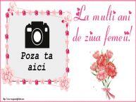 Personalizare felicitari de Ziua femeii 8 martie   La multi ani de ziua femeii! - Rama foto