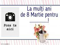 Personalizare felicitari de Ziua femeii 8 martie   La mulți ani de 8 Martie pentru ...! - Rama foto