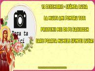 Personalizare felicitari de Sfânta Lucia | 13 Decembrie - Sfânta Lucia La multi ani pentru toti prietenii mei de pe facebook care poarta numele Sfintei Lucia! ...!