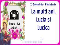 Personalizare felicitari de Sfânta Lucia | 13 Decembrie - Sfânta Lucia La multi ani, Lucia si Lucica ...!