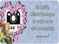 Personalizare felicitari de Sfântul Gheorghe   23 Aprilie Sfântul Gheorghe La mulți ani de ziua onomastică, ...! - Rama foto