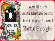 Personalizare felicitari de Sfântul Gheorghe   La mulți ani și multă sănătate pentru toți cei ce poartă numele Sfântul Gheorghe ...! - Rama foto
