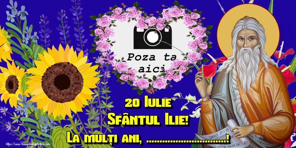 Personalizare felicitari de Sfantul Ilie | 20 Iulie Sfântul Ilie! La mulți ani, ...! - Rama foto