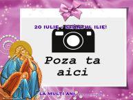 Personalizare felicitari de Sfantul Ilie   20 Iulie - Sfântul Ilie! La mulți ani, ...! - Rama foto