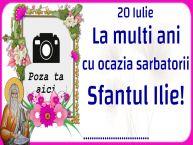 Personalizare felicitari de Sfantul Ilie | 20 Iulie La multi ani cu ocazia sarbatorii Sfantul Ilie! ... - Rama foto