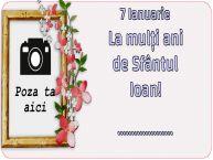 Personalizare felicitari de Sfântul Ioan   7 Ianuarie La mulți ani de Sfântul Ioan! ... - Rama foto