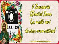 Personalizare felicitari de Sfântul Ioan   7 Ianuarie Sfantul Ioan La multi ani de ziua onomastica! ...