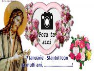 Personalizare felicitari de Sfântul Ioan   7 Ianuarie - Sfantul Ioan La multi ani, ...!
