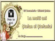 Personalizare felicitari de Sfântul Ștefan   27 Decembrie - Sfântul Ștefan La multi ani Ștefan si Ștefania! ...