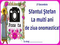 Personalizare felicitari de Sfântul Ștefan   27 Decembrie Sfantul Ștefan La multi ani de ziua onomastica! ...
