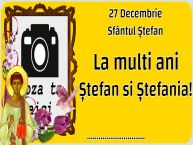 Personalizare felicitari de Sfântul Ștefan   27 Decembrie Sfântul Ștefan La multi ani Ștefan si Ștefania! ...