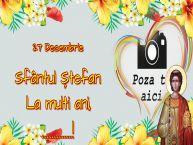 Personalizare felicitari de Sfântul Ștefan   27 Decembrie Sfântul Ștefan La multi ani, ...!