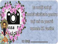 Personalizare felicitari de Sfântul Vasile | La mulți ani și multă sănătate pentru toți cei ce poartă numele Sf. Vasile! ...!