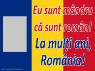 Personalizare felicitari Ziua Nationala a Romaniei   Eu sunt mândru că sunt român! La mulți ani, România!