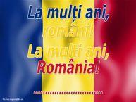 Personalizare felicitari Ziua Nationala a Romaniei | La mulți ani, români! La mulți ani, România! ...!