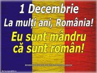 Personalizare felicitari Ziua Nationala a Romaniei | 1 Decembrie La mulți ani, România! Eu sunt mândru că sunt român! ...!