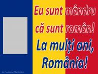 Personalizare felicitari Ziua Nationala a Romaniei | Eu sunt mândru că sunt român! La mulți ani, România!