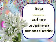 Personalizare felicitari de Martisor 1 Martie | Draga ... sa ai parte de o primavara frumoasa si fericita!