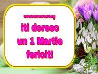 Personalizare felicitari de Martisor 1 Martie | ..., iti doresc un 1 Martie fericit!
