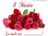 Personalizare felicitari de Ziua femeii 8 martie | Felicitare cu trandafiri de 8 Martie La multi ani, ...!