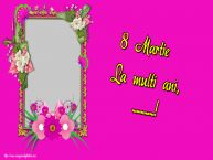 Personalizare felicitari de Ziua femeii 8 martie | 8 Martie La multi ani, ...! - Rama foto de 8 Martie