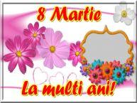 Personalizare felicitari de Ziua femeii 8 martie   8 Martie La multi ani! - Rama foto de 8 Martie