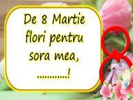 Personalizare felicitari de Ziua femeii 8 martie | De 8 Martie flori pentru sora mea, ...!