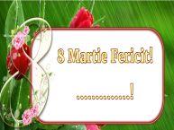 Personalizare felicitari de Ziua femeii 8 martie | 8 Martie Fericit! ...!