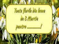 Personalizare felicitari de Ziua femeii 8 martie | Toate florile din lume de 8 Martie pentru ...!
