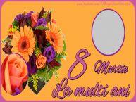 Personalizare felicitari de Ziua femeii 8 martie | 8 Martie. La multi ani!