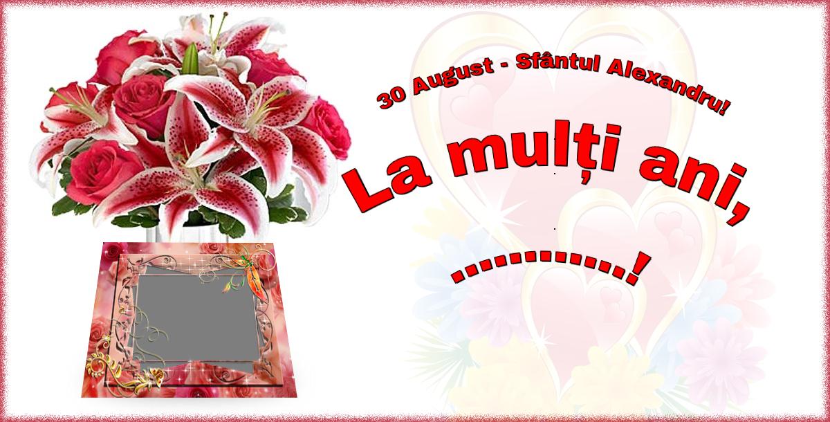 Personalizare felicitari de Sfântul Alexandru | 30 August - Sfântul Alexandru! La mulți ani, ...! - Rama foto