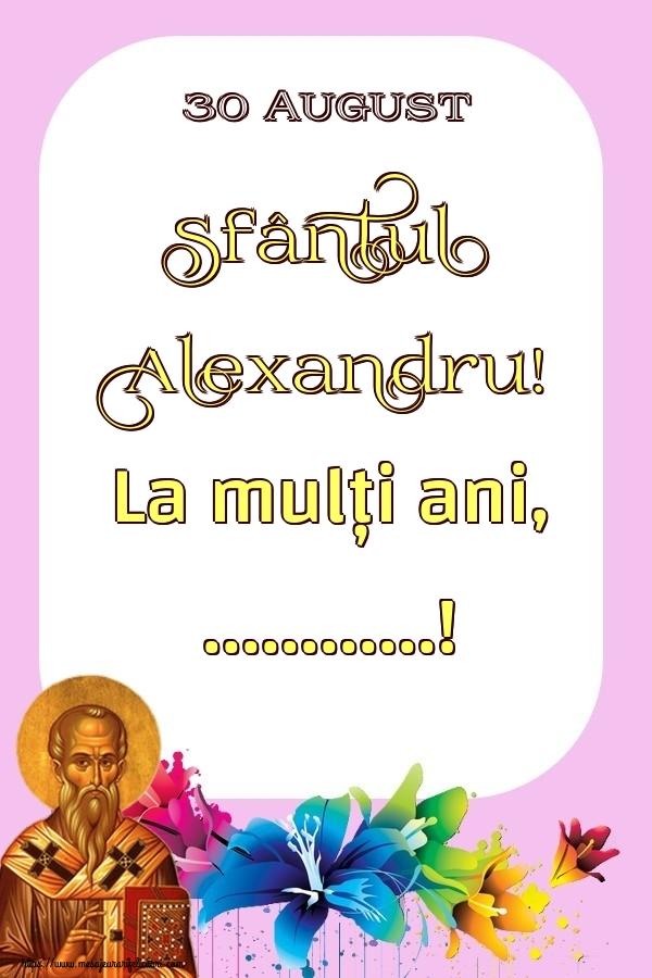 Personalizare felicitari de Sfântul Alexandru | 30 August Sfântul Alexandru! La mulți ani, ...!