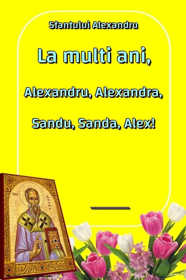 Personalizare felicitari de Sfântul Alexandru   Sfantului Alexandru La multi ani, Alexandru, Alexandra, Sandu, Sanda, Alex! ...