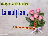 Personalizare felicitari de Sfântul Alexandru | 30 August - Sfântul Alexandru! La mulți ani, ...!