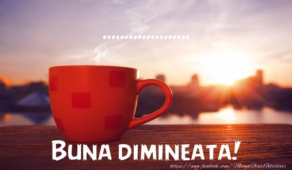 Personalizare felicitari de buna dimineata | ... Buna dimineata!