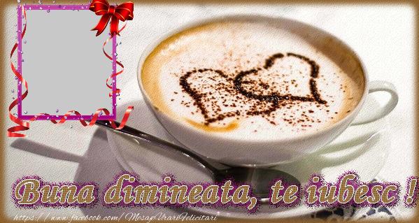 Personalizare felicitari de buna dimineata | Buna dimineata, te iubesc !
