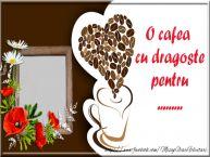 Personalizare felicitari de buna dimineata | O cafea cu dragoste pentru ...
