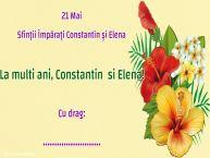 Personalizare felicitari de Sfintii Constantin si Elena | 21 Mai Sfinții Împărați Constantin și Elena La multi ani, Constantinsi Elena! Cu drag: ...