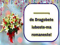 Personalizare felicitari de Dragobete | ..., de Dragobete iubeste-ma romaneste!