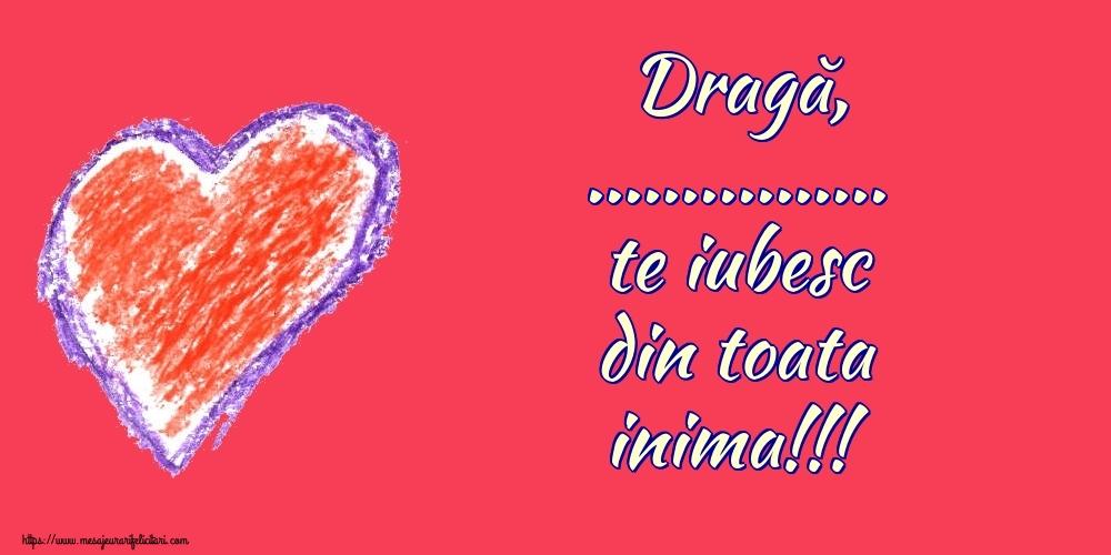 Personalizare felicitari de dragoste | Dragă, ... te iubesc din toata inima!!!