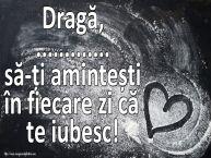 Personalizare felicitari de dragoste   Dragă, ... să-ți amintești în fiecare zi că te iubesc!