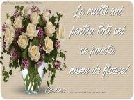 Personalizare felicitari de Florii | La multi ani pentru toti cei ce poarta nume de floare! Cu stima: ...