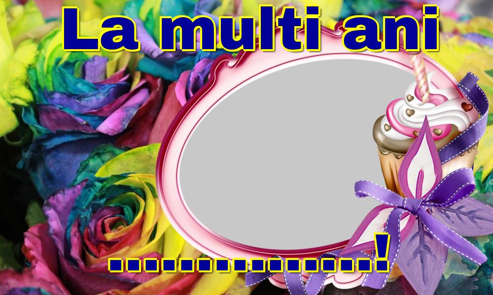 Personalizare felicitari de la multi ani | La multi ani ...! - Rama foto de La Multi Ani
