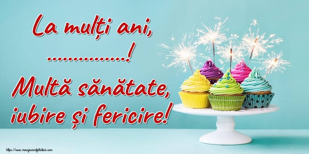 Personalizare felicitari de la multi ani | La mulți ani, ...! Multă sănătate, iubire și fericire!