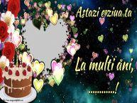 Personalizare felicitari de la multi ani   Astazi e ziua ta La multi ani, ...! - Rama foto de La Multi Ani