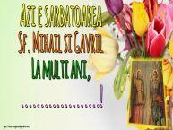 Personalizare felicitari de Sfintii Mihail si Gavril | Azi e sarbatoarea Sf. Mihail si Gavril La multi ani, ...!