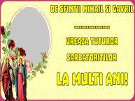 Personalizare felicitari de Sfintii Mihail si Gavril | De Sfintii Mihail si Gavril ... ureaza tuturor sarbatoritilor La multi ani! -